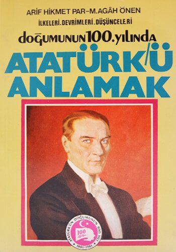 Doğumunun 100. Yılında Atatürk'ü Anlamak