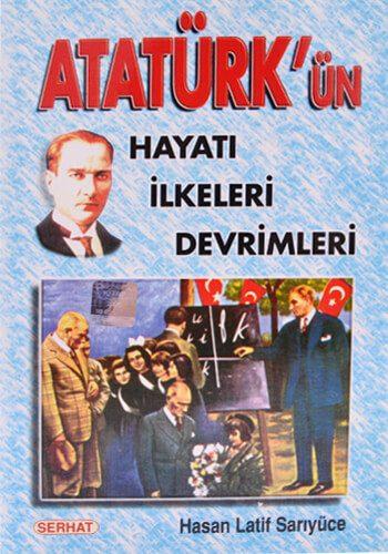 Atatürk'ün Hayatı İlkeleri Devrimleri - Hasan Latif Sarıyüce
