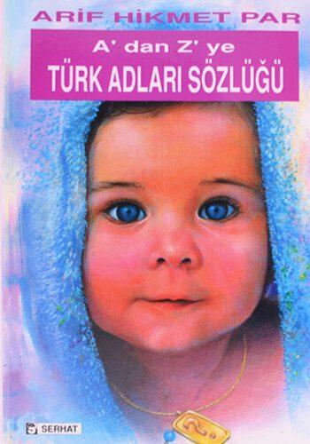 A'dan Z'ye Türk Adları Sözlüğü - Arif Hikmet Par