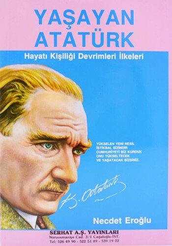 Yaşayan Atatürk Hayatı Kişiliği Devrimleri İlkeleri